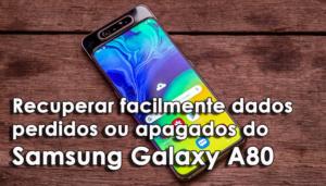 recuperar facilmente dados perdidos ou apagados do Samsung Galaxy A80