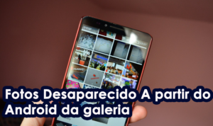 Fotos Desaparecido A partir do Android da galeria