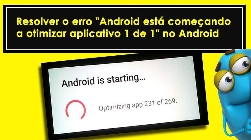 "resolver o erro ""Android está começando a otimizar aplicativo 1 de 1"" no Android"